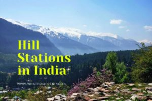 Hill Stations in India: The Most Enchanting Destination and Full of Adventures