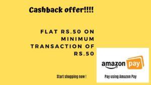 Flat Rs.50 cashback on minimum transaction of Rs.50 on Amazon Pay