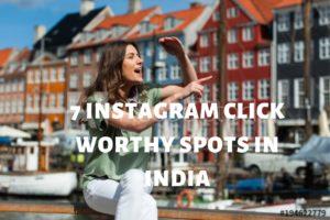 TOP 7 INSTAGRAM CLICK WORTHY SPOTS IN INDIA
