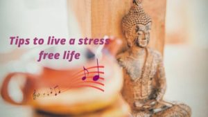 Tips  to live a stress free life